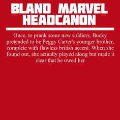 ''Once, to prank some new soldiers, Bucky pretended to be Peggy Carter's younger brother.'' Hahahaha, awesome!!! ♥ / Bland Marvel Headcanon