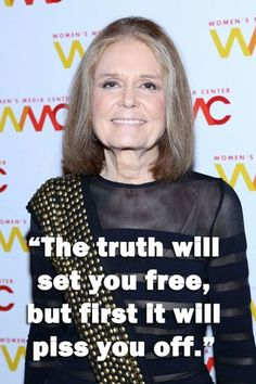 Wise words from famous women - Gloria Steinem made the popular section of Pinterest 12/7/13, KEEP IT GOING