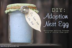 Love this!  Adoption Nest Egg, adoption gift idea in the waiting season