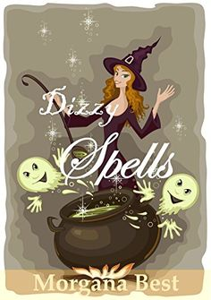 Dizzy Spells (The Kitchen Witch Book 2): (Witch Cozy Mystery series) by Morgana Best