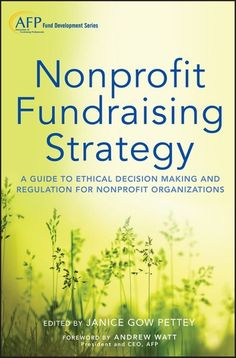 Nonprofit Fundraising Strategy: A Guide to Ethical Decision Making and Regulation for Nonprofit Organizations (The AFP/Wiley Fund Development Series) Grant Proposal Writing, Grant Writing, Bill Of Rights, Tucson, Nonprofit Fundraising, Fundraising Ideas, Ethical Issues, Leadership Roles