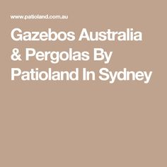 Gazebos Australia & Pergolas By Patioland In Sydney