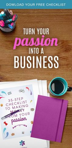 Turn your passion into a business and make money! Download the free printable checklist now!