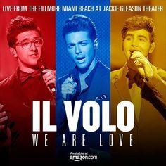 """Il Volo presenta: """"We Are Love: Live from The Fillmore Miami Beach at Jackie Gleason Theater"""""""