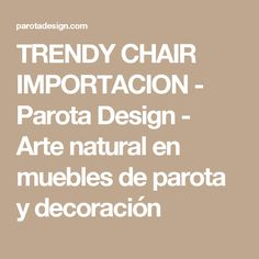 TRENDY CHAIR IMPORTACION - Parota Design - Arte natural en muebles de parota y decoración