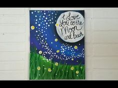 Easy beginner painting lesson, very cool art, love you to the moon and back. Wine and canvas, ladies night diy fireflies