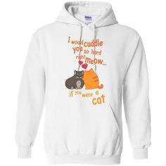 I Would Cuddle You So Hard Right Meow Hoodie
