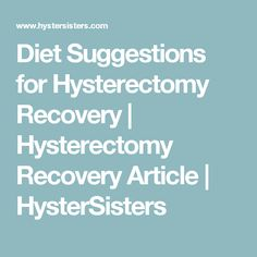 Diet Suggestions for Hysterectomy Recovery | Hysterectomy Recovery Article | HysterSisters