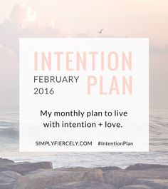 In 2016 I want focus on living with intention, which for me means: listening to my heart and being true to myself; making time and creating space to do more of what I love; letting go of the rest (ideas, relationships, expectations, clutter) – anything that isn't actively contributing to my happiness and wellbeing. Each month I'll be sharing my plan to make this happen - here is February 2016!
