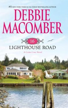 16 Lighthouse Road (Cedar Cove Series There are 12 books and some side stories thrown in. One of the best series I've EVER read. Love these books. I Love Books, Great Books, Books To Read, Book Series, Book 1, Book Nerd, Cedar Cove, Debbie Macomber, Thing 1
