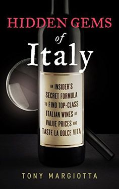 Hidden Gems of Italy: An Insider's Secret Formula To Find Top-Class Italian Wines At Value Prices And Taste La Dolce Vita (English Edition)…