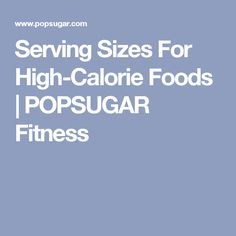 Serving Sizes For High-Calorie Foods | POPSUGAR Fitness