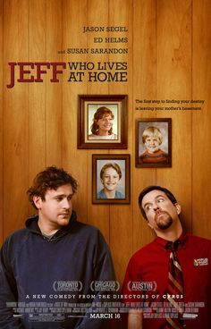 """Jeff, Who Lives at Home."" Terrible. Such a waste of 90 minutes! I loved Jason Segel before I saw this. Awful acting, really bad story, unlikable and flat characters... boo!"