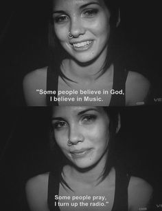 """Some people believe in God. I believe in Music. Some people pray. I turn up the radio"" #preach"