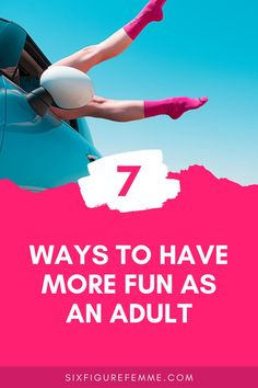 Just because you're an adult, doesn't mean you have to give up on fun. Here are 7 ways to have more fun in life, without spending any extra time or money to do it.  #fun #adventure #ideas #adulting