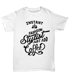 Sassy and funny item perfect for the trendy Fashion Stylist with a big love of coffee!