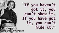 """If you haven't got it, you can't show it. If you have got it, you can't hide it."" — Zora Neale Hurston '28, Dust Tracks on a Road #college #women #writers"