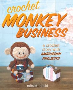 Crochet Monkey Business: A Crochet Story with Amigurumi Projects by Mitsuki Hoshi,http://www.amazon.com/dp/144023874X/ref=cm_sw_r_pi_dp_Fu5Btb16Z9G30E0M
