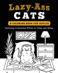 Cat Chat With Caren And Cody Coloring Book Lazy Ass Cats A For Adults Snoozing Boozing Kitties To Color Relax