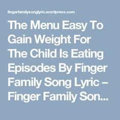 The Menu Easy To Gain Weight For The Child Is Eating Episodes By Finger Family Song Lyric – Finger Family Song Lyric Finger Family Song, Family Songs, Diet For Children, Child Development, Weight Gain, Song Lyrics, Menu, Nutrition, Thoughts