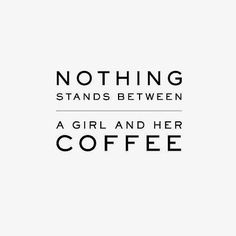 Nothing stands between a girl and her coffee