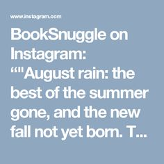 "BookSnuggle on Instagram: """"August rain: the best of the summer gone, and the new fall not yet born. The odd uneven time."" - Sylvia Plath {{ #booksnuggle…"""