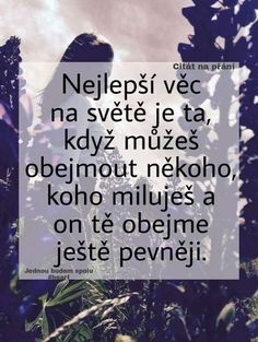 V tu chvíli vím proč a pro koho musím na tom světě bojovat Happy Love, Sad Love, Love List, Secret Love, True Words, Friends Forever, Quotations, Love Quotes, Advice
