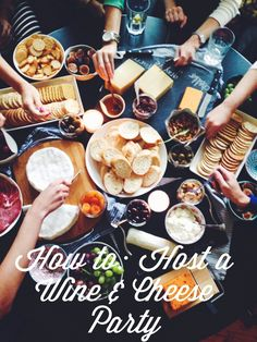 How to host a Wine & Cheese Party.