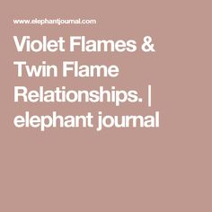 Violet Flames & Twin Flame Relationships. | elephant journal