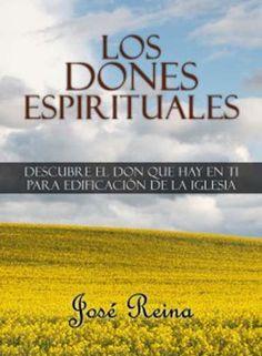 Libro Cristiano Gratis Los Dones Espirituales Descubre el don que hay en ti para edificación de la Iglesia José Reina