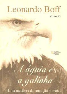 A Águia e a Galinha, Leonardo Boff  # jan, 2013  Capítulo  favorito:   6. Libertar a águia em nós