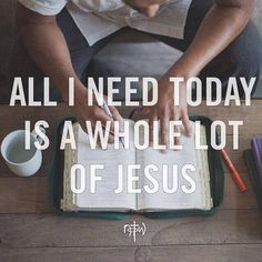 all I need today is a whole lot of Jesus. Not just today, everyday.