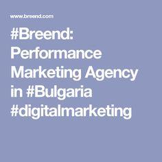 #Breend: Performance Marketing Agency in #Bulgaria  #digitalmarketing