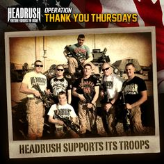 #OperationThankYouThursday  HEADRUSH supports the troops. Giveaway every Thursday on FB and Twitter to say Thanks to military men and women
