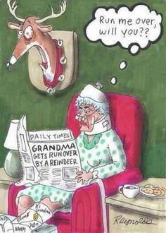 Grandma's Revenge,  Grandma got run over by a reindeer Song, Run Me Over Will You, deer hunting grandma mounts reindeer head in Living room   Via  http://www.lovethispic.com/image/54364/grandma's-revenge