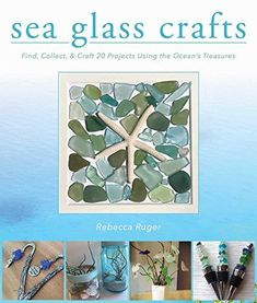 Sea Glass Crafts: Find, Collect, & Craft More Than 20 Projects Using the Ocean's Treasures - Default