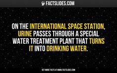 On the International Space Station, urine passes through a special water treatment plant that turns it into drinking water.