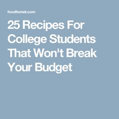 25 Recipes For College Students That Won't Break Your Budget