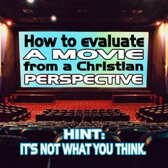 How to evaluate movies from a Christian perspective. A BLOG POST