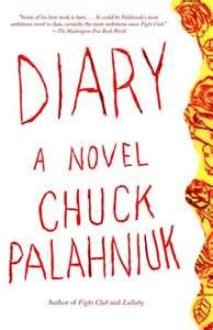 Diary by Chuck Palahniuk...A book about a woman and her struggles with daily life.