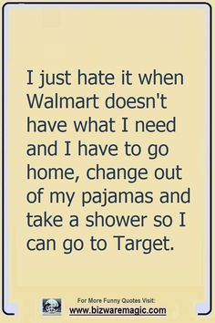 The Dragonfly Laugh Challenge – Do You Have A Funny Bone? I just hate it when Walmart doesn't have what I need and I have to go home, change out of my pajamas and. Funny Shit, Haha Funny, Funny Cute, Funny Stuff, Hilarious Quotes, Funny Jokes, Funny Commercials, Funny As Hell, Funny Tweets