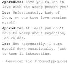 U know this is sad cause it is true. Leo had such a hard history and the only person he relies on is himself. He jokes around and smiles because it hides the pain and loneliness.  :-(
