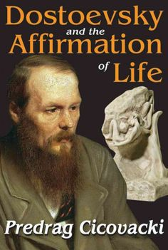 Dostoevsky and the affirmation of life / Predrag Cicovacki