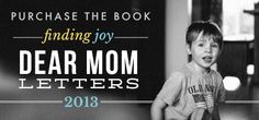finding joy: Dear Mom Letters - the Ebook on sale now. All 20+ incredible letters! Need to keep these handy!