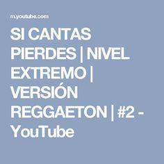 SI CANTAS PIERDES   NIVEL EXTREMO   VERSIÓN REGGAETON   #2 - YouTube