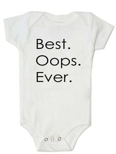 Original Best.Oops.Ever  Surprise Pregnancy by LifeCanBeShirty on Etsy, $14.99  - TMI, perhaps, but still really funny!