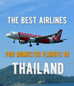The best, both budget-friendly and full-service airlines for domestic flights in Thailand.