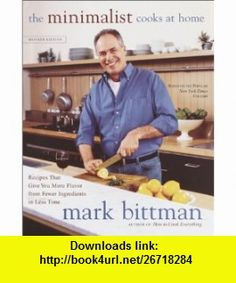 The Minimalist Cooks at Home Recipes That Give You More Flavor from Fewer Ingredients in Less Time (9780767909266) Mark Bittman , ISBN-10: 0767909267  , ISBN-13: 978-0767909266 ,  , tutorials , pdf , ebook , torrent , downloads , rapidshare , filesonic , hotfile , megaupload , fileserve