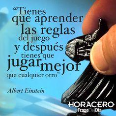 """""""Tienes que aprender las reglas del juego y después tienes que jugar mejor que cualquier otro"""" Albert Einstein #Frases #FraseDelDía"""
