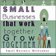 small businesses that work together grow together. small buisness milwaukee, social media milwaukee. feel free to use our images, please don't alter :)